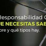 Seguro de Responsabilidad Civil: Qué es, qué cubre y qué tipos hay